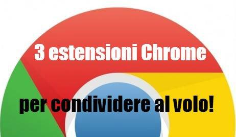 3 estensioni Chrome per condividere al volo!