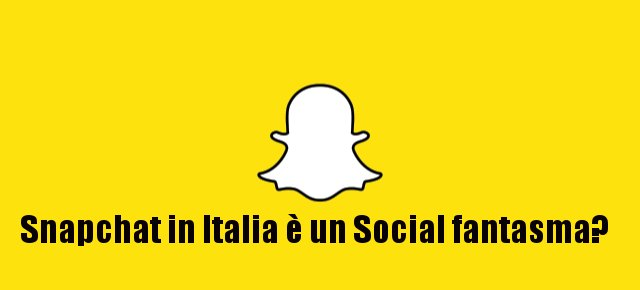 Snapchat in Italia è un Social fantasma?