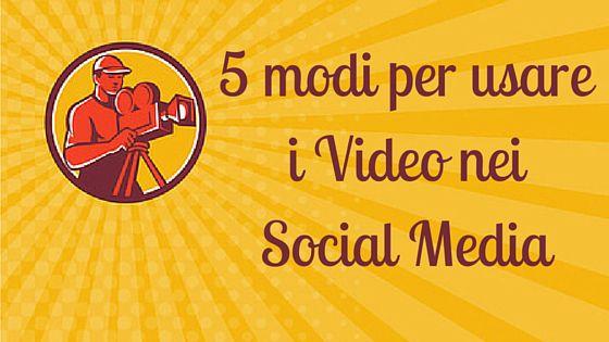 5 modi per usare i Video nei Social Media