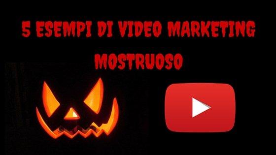 5 Esempi di Video Marketing Mostruoso