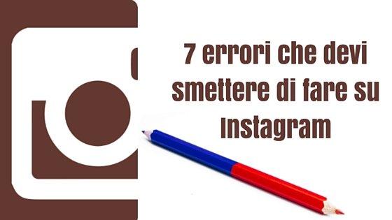 7 errori che devi smettere di fare su Instagram