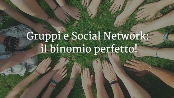 Gruppi e Social Network: il binomio perfetto!