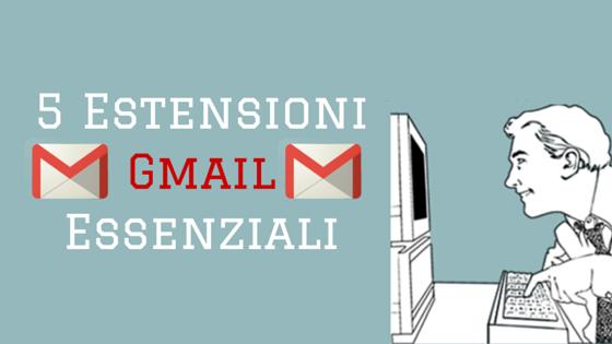 5 Estensioni Gmail Essenziali