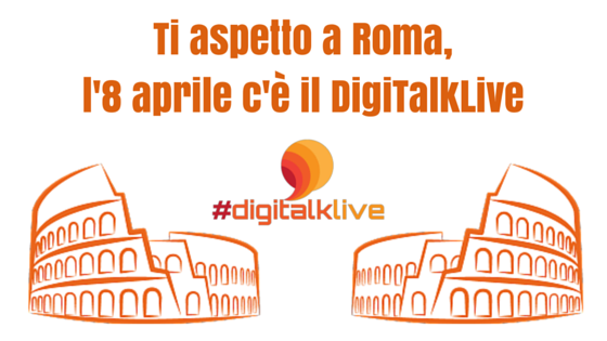 Ti aspetto a Roma- l'8 aprile c'è il DigiTalkLive