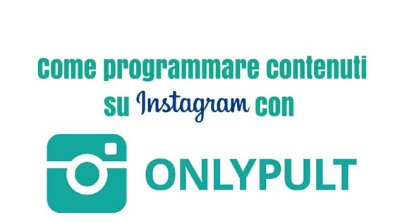 Come programmare contenuti su Instagram con OnlyPult