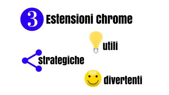 3 Estensioni Chrome utili, strategiche e divertenti