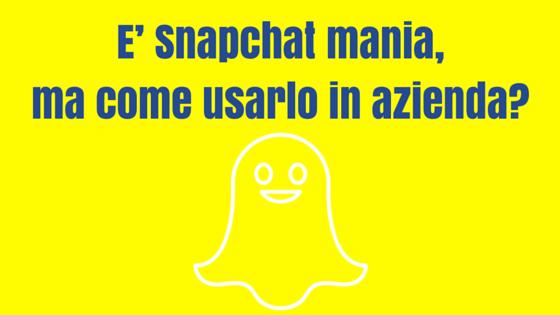 E' Snapchat mania, ma come usarlo in azienda?