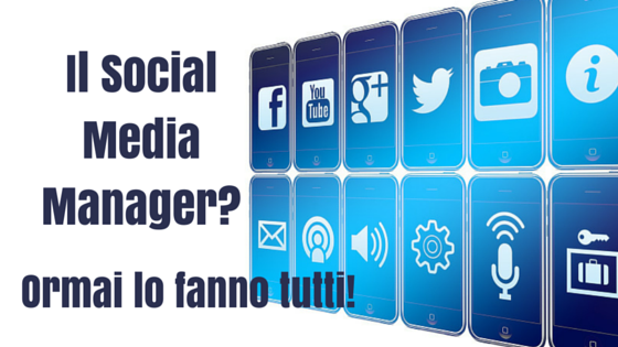 Il Social Media Manager-Ormai lo fanno tutti