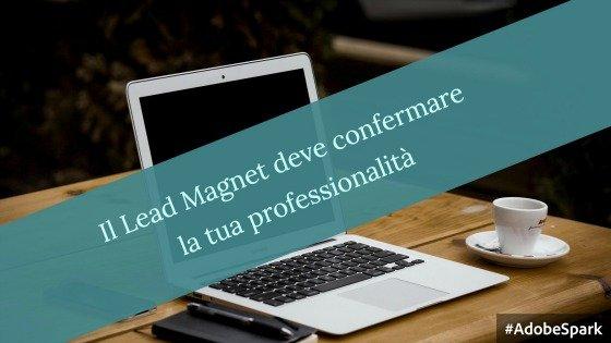 Il Lead Magnet deve confermare la tua professionalità