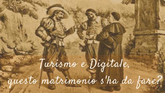 Turismo e Digitale, questo matrimonio s'ha da fare?