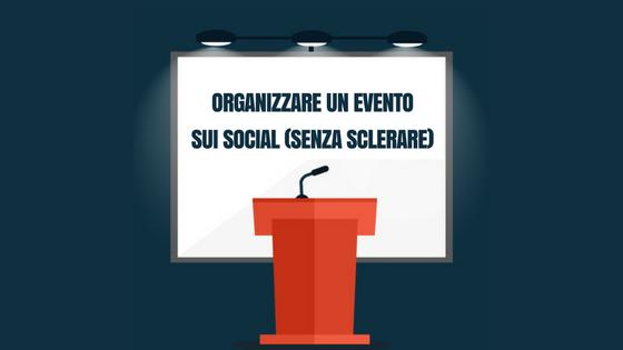 Organizzare un evento sui social (senza sclerare)