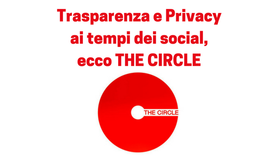 Trasparenza e Privacy ai tempi dei social, ecco The Circle