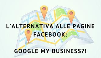 L'alternativa alle Pagine Facebook: Google My Business?!