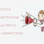 Note 8, lo Smartphone ideale per il Digital Marketing