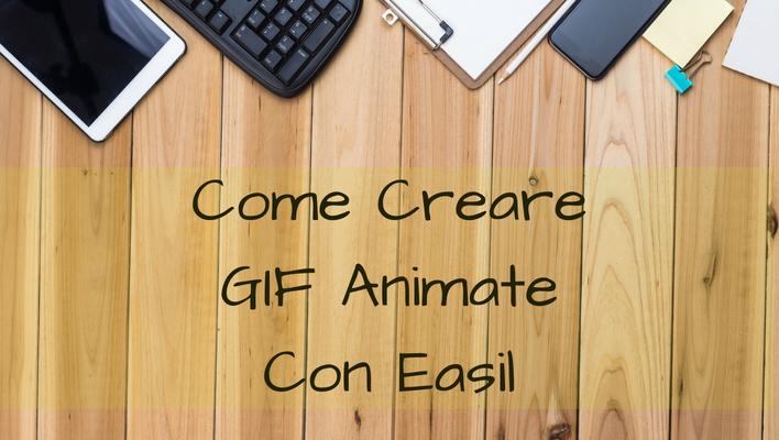 Come Creare Gif Animate Con Easil