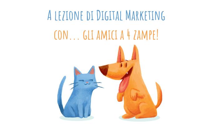 A lezione di Digital Marketing con... gli amici a 4 zampe!