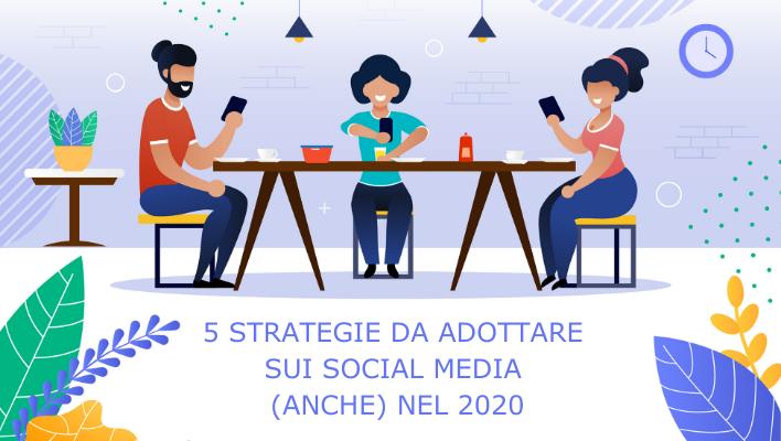 5 strategie da adottare sui social media (anche) nel 2020